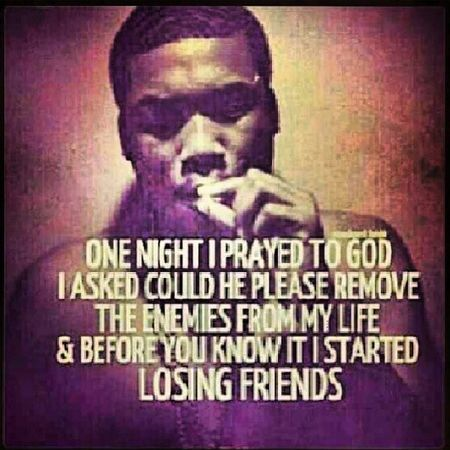 I dont have friends. If youre not considered family to me than you have no place in my life. Realshit Meekmill FuckFriends