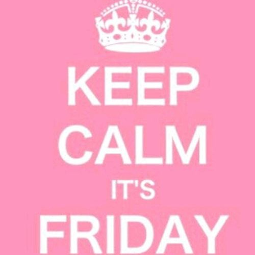 Keep Calm Bitches. Its FRIDAY..!!!