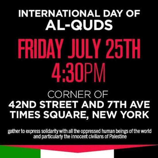 International day of Alquds rally tomorrow 7/25 TimesSquare NYC Freegaza freepalestine supportpeace GazaUnderAttack Istandwithgaza