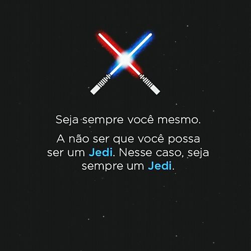 Jedi Fodastico Pra Pensar Enjoying Life That's Me Come From The Dark Side!!!