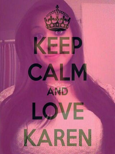 Keep Calm & Love Karen!<3