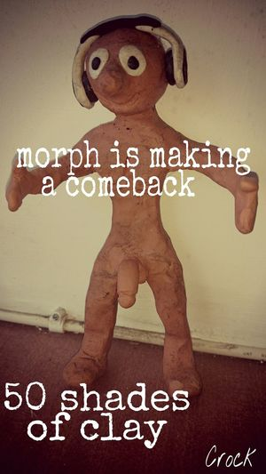 Morph is making a Comeback .... 50 Shades of Clay lol . Just for fun