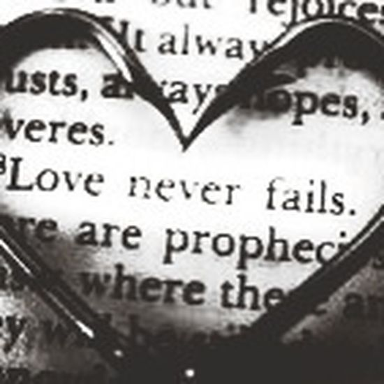 Love never fails.... Love Quotes