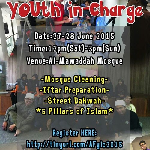 Assalamu'alaikum! In conjunction to the coming month of Ramadan, we would like to announce our annual Youth in-Charge! This year, not only are we going to help clean the house of Allah, but also learn & refresh back our knowledge on the 5 pillars of Islam! So what are you waiting for? Register NOW @ http://tinyurl.com/AFyic2015 ! See you at Al-Mawaddah mosque, insyaAllah! Alfitwah Almawaddahmosque 5thmwdsg