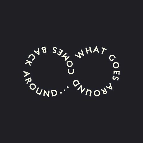 What goes around comes back around...
