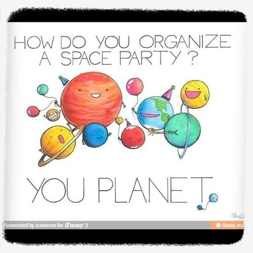 """what do planets have to do with space"" my best friend is ssooooo funny!"