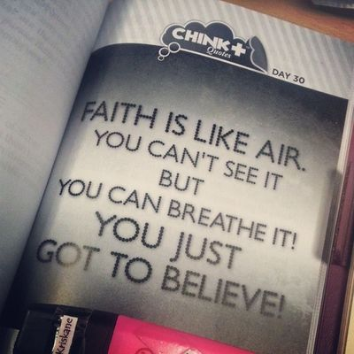 Day 30: FAITH is like air. You can't see it but you can breath it! You just got to BELIEVE. • Do you find it hard to believe? • 05272014 Chinkeetan Howtoinspireyourselftoinspireothers Hebrews 11:6 And without faith it is impossible to please God, because anyone who comes to him must believe that he exists and that he rewards those who earnestly seek him.
