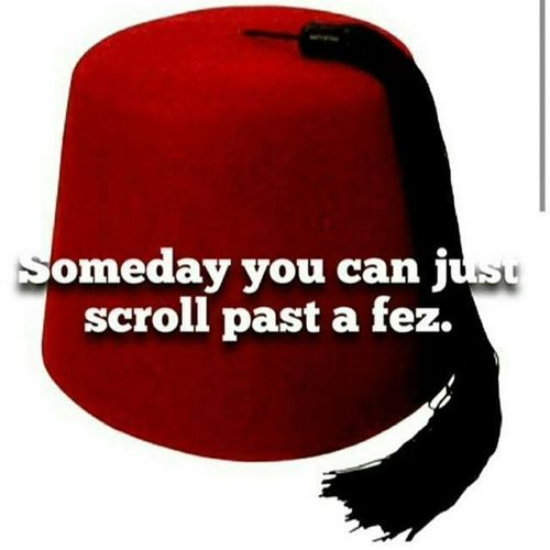 Someday you can scroll pass a fez. Will you? Doctorwho Fez Fezesarecool 11thdoctor Whovian