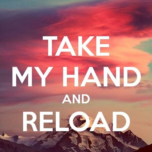 take my hand and reload Reloading