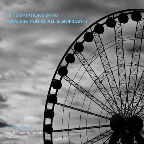 no 24 in #40Temptations series - taunts whose truth may hurt, but may also be a gift revealing a deeper reality Stillness Contemplation Prayer Lent 2016 Lent Ferriswheel