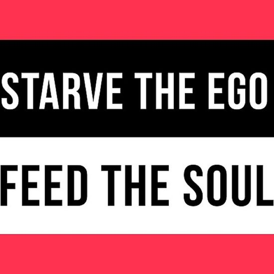 Feed fue soul ??? Starve Ego Feed  Soul life rule goodperson instalife InstaSize