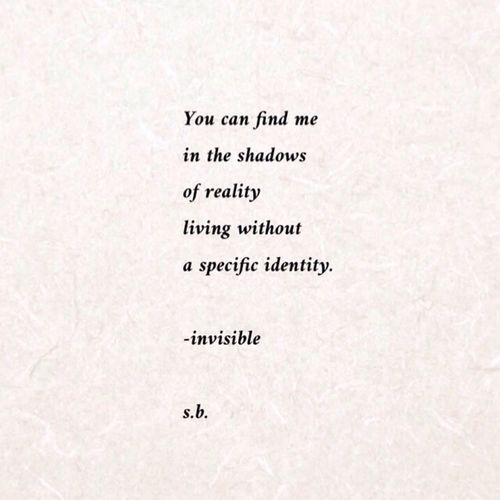 You can find me in the shadows of reality living without a specific identity. -invisible s.b. N SB Terry© New Style