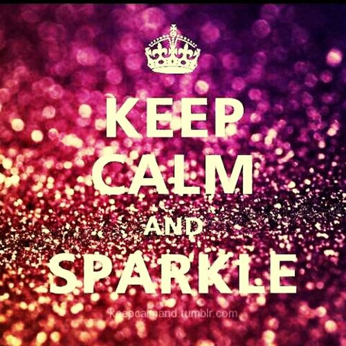 Keep Calm && Sparkle :))