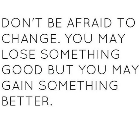 Change is good. Adapt, Learn, Be Spontaneous. Get out of your comfort zone, it could be the best decision you ever made! DontBeAfraid  DontFear Change ChangeIsGood losesomethinggood gain gainsomethingbetter adapt learn bespontaneous bestdecision getoutofurcomfortzone