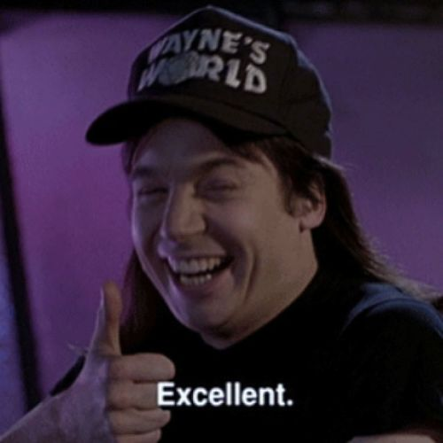 How I feel when something goes right without having to do anything Waynesworld party time excellent!!