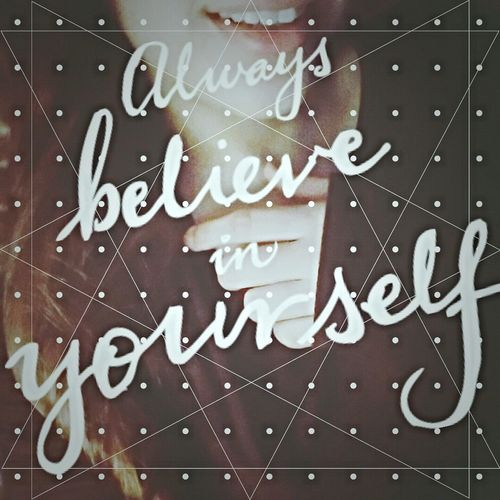 Believe In Yourself Love Yourself The Way You Are Dont Change For No One