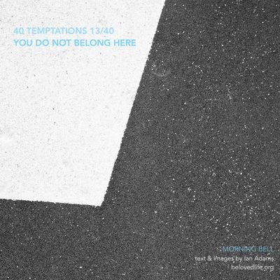 no 13 in 40Temptations series - taunts whose truth may hurt, but may also be a gift revealing a deeper reality Stillness Prayer Contemplation Lent Lent 2016