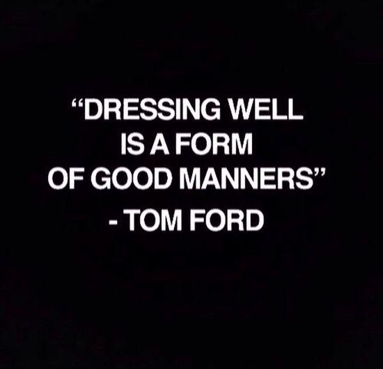 Listen to Tom Ford always Dress To Impress Words Of Wisdom...
