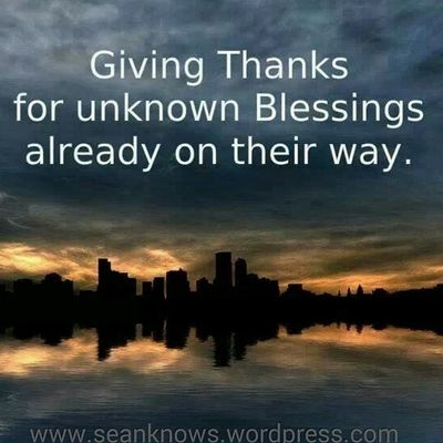 Giving Thanks for unknown Blessings already on their way. Blessings Givingthanks SeanKnows Focus loa beautiful