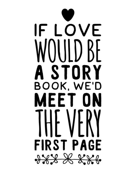 If love would be a story book, we'd meet on the very first page If  Love Story Books Story Book Fairytale  Tale  Princess Prince  Meet Very First One ☺ First Page Page Lines Read Dominogirl Motivation Inspirational Love At First Sight Quotes