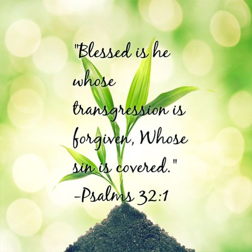 """""""Blessed is he whose transgression is forgiven,Whose sin is covered"""" -Psalms 32:1 God Is Love! God Is Great God Bless God"""
