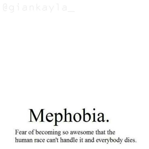 I have mephobia guys. :p Hatersgonnahate