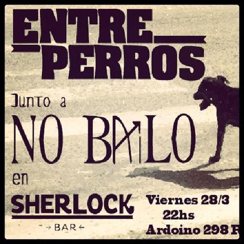 Es mañana !!! Entreperros junto a Nobailo en Sherlockbar !!!!es una fija que volves !!!!