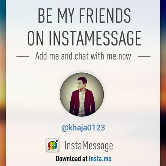 Hizaa! There is a REAL messaging app for Instagram users!Go to @instamessage_app download and chat with me now! Instamessage @abdullha_sa @ayaan.khan69 @shahidsshaikh @shaikh_1456