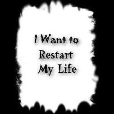 I Want To  Restart My Life