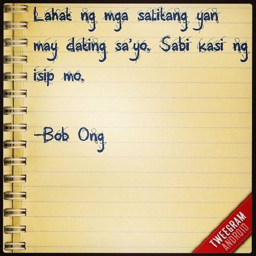 Lahat ng mga salitang yan may dating sa'yo. Sabi kasi ng isip mo. - Bob Ong Quotethat Justmy2cents