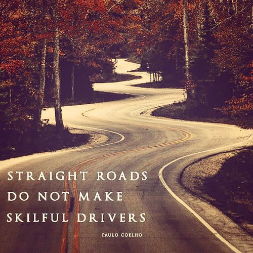 Straight Roads Dont Make Skillful Drivers Road Tar Lines Curves Waves Trees Colors Life Learn Dailyquote Happydays