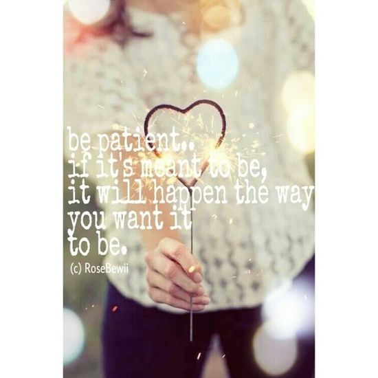 be Patient .. if it's meant to be, it will Happen the way you want it to be. Instapost Motivating inspiring instalove heart bokeh sparks hope love dream