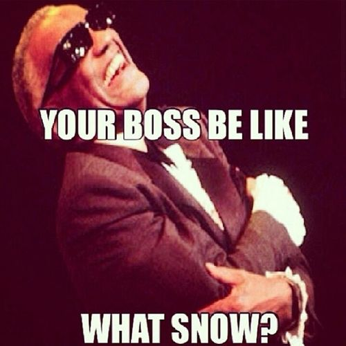 Mine surely did...SIGH! BossesBeLike SupervisorsBeLike ManagersBeLike Snowday Snow NoDayOff