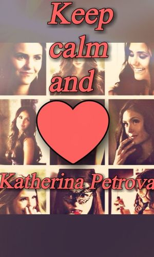 Selfmaded Tvd Katherina Petrova Love Keep Calm And...