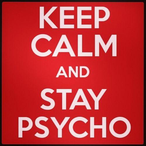 """Keep Calm & Stay Psycho"".. satu statement yg pernah mgmbrkan khidupan aq dlu.huu :O Puo DIP1A PRS"