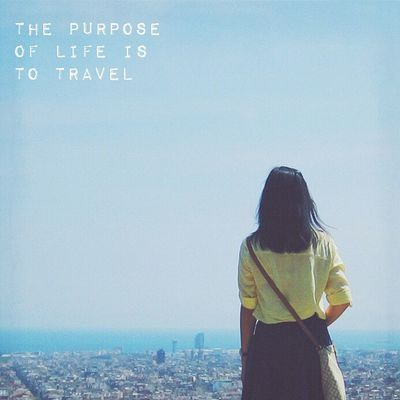 """""""The purpose of life is to travel, to see the world."""" - Barcelona, Spain (August 2014)"""