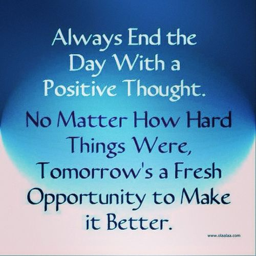 Tomorrowsanewday Tomorrow Enddayeithpositivethought Nomatterhowbadthingswere tomorrowsanopportunitytomakethkngsbetter makethingsbetter opportunity positive positivity positivethought endoftheday