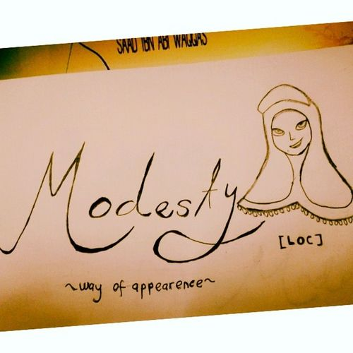 Modesty.... Way of Appearence.... You are the princcess of Ummah What you wear represent your personality.. and your personality represent your religon... Be Fashionista not a Fashion Criminal Be Modest in what ever you wear not tabaruj... and every girl deserve to be beautiful... You are beautiful,you are sweet in the eyes of the dweller...The dweller above so high, Allah and the all the angels if and only if you wear the covering aurat attire... if and only if you follow the syariat InsyaAllah..... ~Just an unsung legend and a non atop fighter~ NurSyiffaRosman {LOC} Modesty  Fashion Deen Islam muslimah almightybless wayoflife loc *a messy piece drew during the BPC class* :p