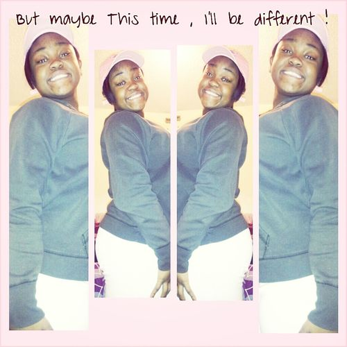 maybe this time I'll be different , cuzz I've shed soo many tears !