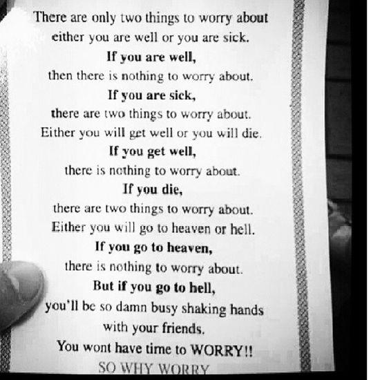 Haha epic one! Worries  Sickness Health Heaven hell be happy