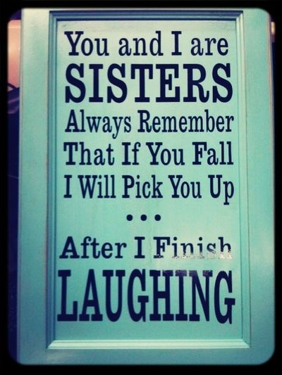 This is exactly what I do every time!!(: lol love my sister tho!!(: