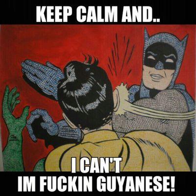 Lmao ^__^ Guyanese Keepcalm Fuckthat Thuglyfe imbatmanguyaneseprobscoolieproblemslol