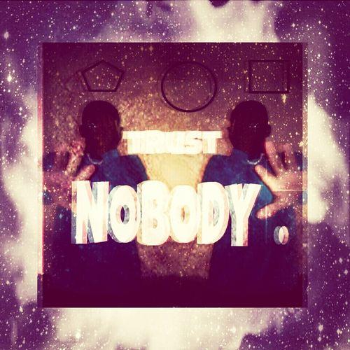 trust NOBODY. #follow #me