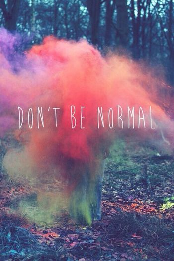 Dont be normal Normal?