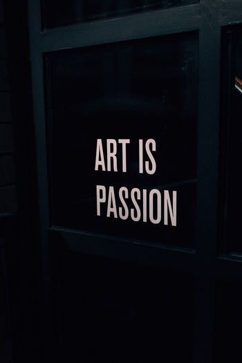 Art Is Passion Art Saying Quote Text Communication Western Script Sign Capital Letter Information No People Night Entrance Door Indoors  Dark Architecture Information Sign Close-up Built Structure Black Color Wall Message