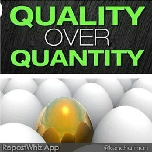 QUALITYoverQuantity every time Noquestion