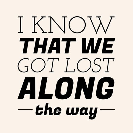 I know that we got lost along the way ~dominogirl Dominogirl I Know We Got Lost Along The Way Along The Way