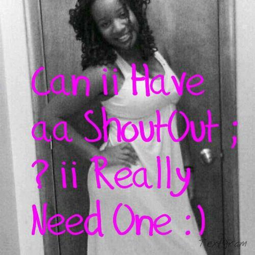 Pretty Girl Needing aa ShoutOut ShoutOut Tryin To Get Some Followers SHOUT ME OUT Need Help
