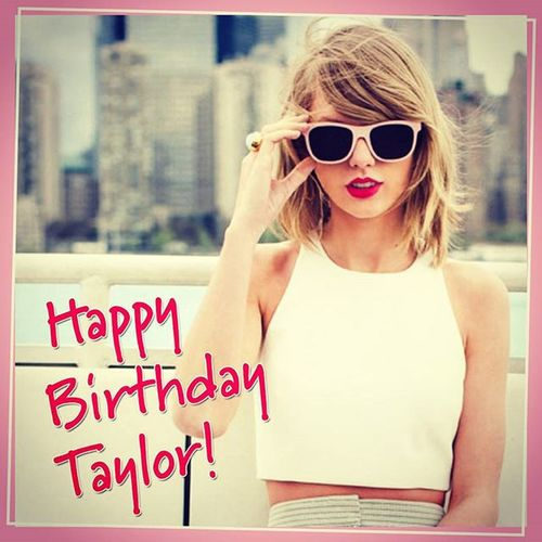 Happy Birthday 🎂 Taylor Swift , Love you 😍😘😘💞 Happybirthdaytaylor Taylorswift Birthday LOL Bday Love Sing Song Music Swift Taylor Beautiful Girls Boys