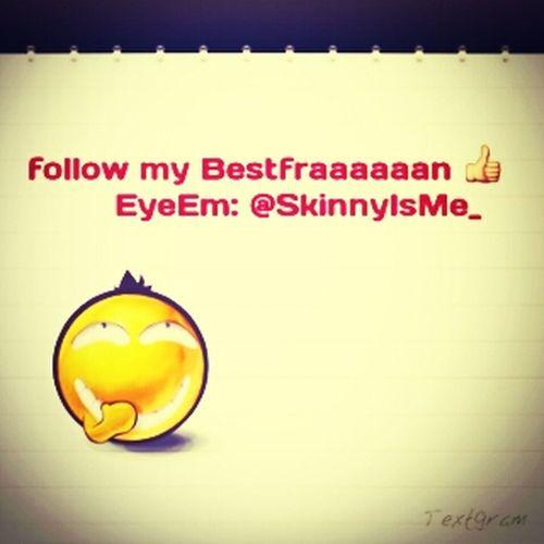 follow my bestfriend on EyeEm: @SkinnyIsMe_